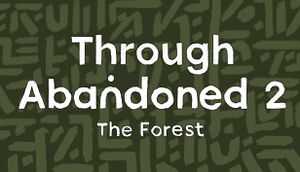 Through Abandoned 2. The Forest cover