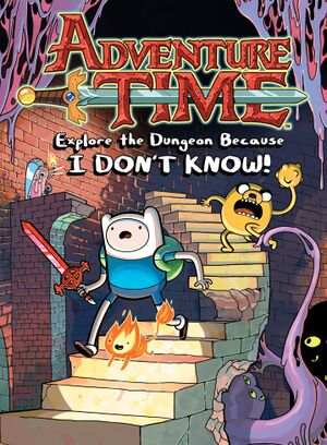 Adventure Time Explore the Dungeon Because I DON'T KNOW! cover.jpg