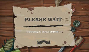 Loading screen stating about connecting to always-off DRM as a joke. After installation game can be played without Steam running.[3]