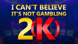 I Can't Believe It's Not Gambling 2(K) cover