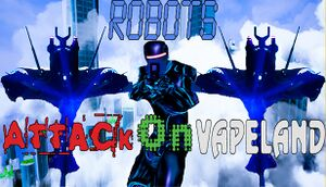 Robots Attack On Vapeland cover