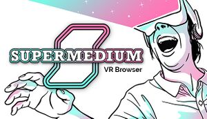 Supermedium - Virtual Reality Browser cover